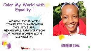 GEORGINE AUMA – COLOR MY WORLD COMPETITION WINNER – WOMEN LIVING WITH DISABILITY CHAMPIONING INCLUSIVE AND MEANINGFUL PARTICIPATION OF YOUNG WOMEN WITH DISABILITY.